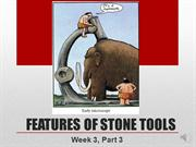 Week 3, Part 3 Features of Stone Tools