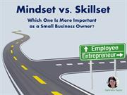 Mindset vs. Skillset Which One Is More Important as a Small Business O
