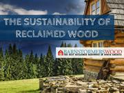 THE SUSTAINABILITY OF RECLAIMED WOOD