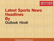 Latest Sports News in Hindi - Outlook Hindi