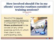 How involved should I be in my clients' exercise routines outside of t