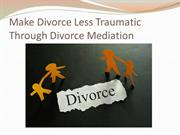 Make Divorce Less Traumatic Through Divorce Mediation