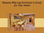 Reasons Why Log Furniture is Great for Your Home