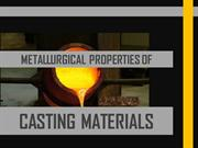 METALLURGICAL PROPERTIES OF CASTING MATERIALS