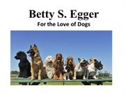 For the Love of Dogs Betty S. Egger