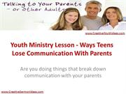 Youth Ministry Lesson - Ways Teens Lose Communication With Parents