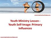 Youth Ministry Lesson - Youth Self-Image - Primary Influences