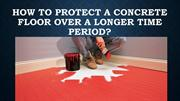 How to Protect a Concrete Floor Over a Longer Time Period