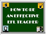 HOW TO BE AN EFFECTIVE EFL TEACHER