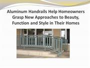 Aluminum Handrails Help Homeowners Grasp New Approaches