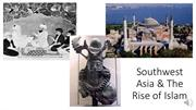 101_Southwest Asia & The Rise of Islam (RECORDING) Week 9