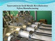 Innovation in Tech Metals revolutionize Nylon manufacturing