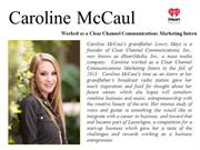 Caroline McCaul worked as a Clear Channel Communications Marketing Int