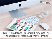 Top 10 Guidelines For Small Businesses For The Successful Mobile App D