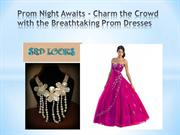 Prom Night Awaits - Charm the Crowd with the Breathtaking Prom Dresses