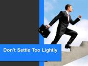 Don't Settle Too Lightly