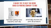 3 Major Tips To Help You Decide Which 3D Printing Company To Hire