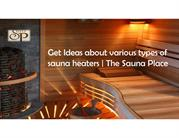 Get Ideas about various types of sauna heaters.