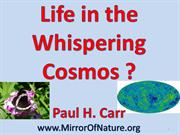 Life in the Whispering Cosmos?
