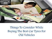 Things To Consider While Buying The Best Car Tyres For Old Vehicles