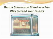 Rent a Concession Stand as a Fun Way to Feed Your Guests