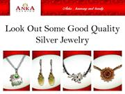 Look out some Good Quality Silver Jewelry