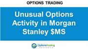 Unusual Options Activity in Morgan Stanley $MS