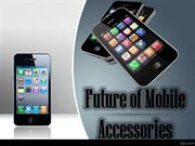 Future of Mobile Accessories