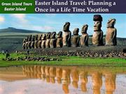 Easter Island Travel: Planning a Once in a Life Time Vacation