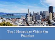 Top 5 Hotspots to Visit in San Francisco