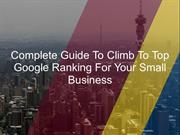 Complete Guide To Climb To Top Google Ranking For Your Small Business