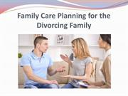 Family Care Planning for the Divorcing Family