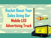 Rocket Boost Your Sales Using Our Mobile LED Advertising Truck