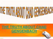 THE TRUTH ABOUT CHAD GENGENBACH