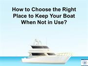 How To Choose The Right Place To Keep Your Boat When Not In Use