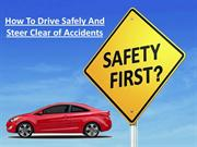 How To Drive Safely And Steer Clear of Accidents