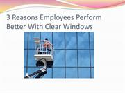 3 Reasons Employees Perform Better With Clear Windows