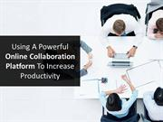 Powerful Online Collaboration Platform to Increase Productivity