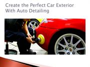 Create the Perfect Car Exterior With Auto Detailing