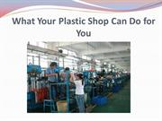 What Your Plastic Shop Can Do for You