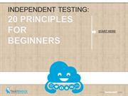 Independent Testing: 20 Principles for Beginners