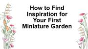 How to Find Inspiration for Your First Miniature Garden