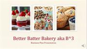 Better Batter Bakery aka B^3 Presentation (1)