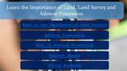 Learn the Importance of Land, Land Survey and Adverse Possession