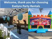 Evelyns Party Rentals, we hope to serve you and your Family