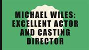 Michael Wiles: Excellent Actor and Casting Director