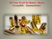 All You Need To Know About Frangible  Ammunition