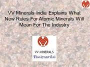 VV Minerals India Explains What New Rules For Atomic Minerals Will Mea