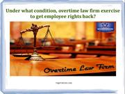 Under what condition, overtime law firm exercise to get employee right