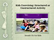 Kids Exercising- Structured or Unstructured Activity